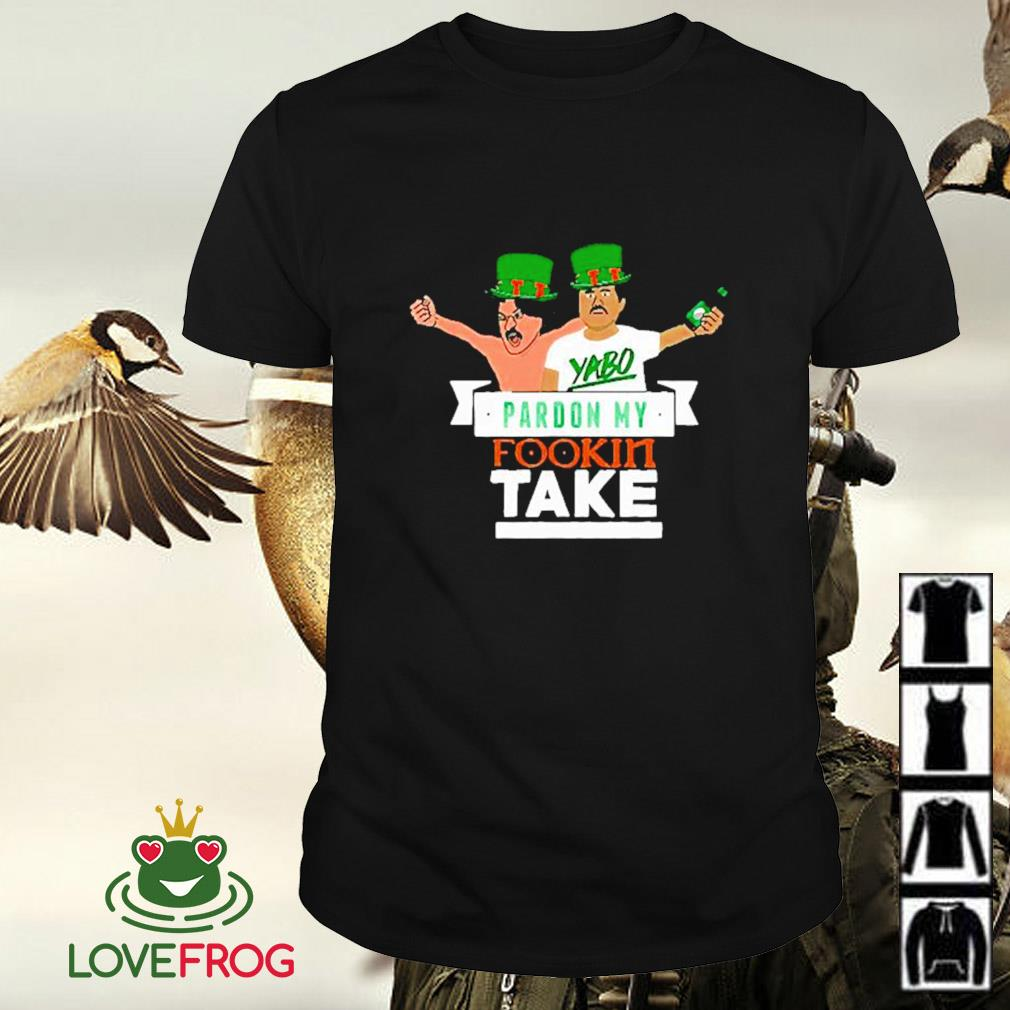 Yabo Pardon my Fookin take Saint Patricks Day shirt