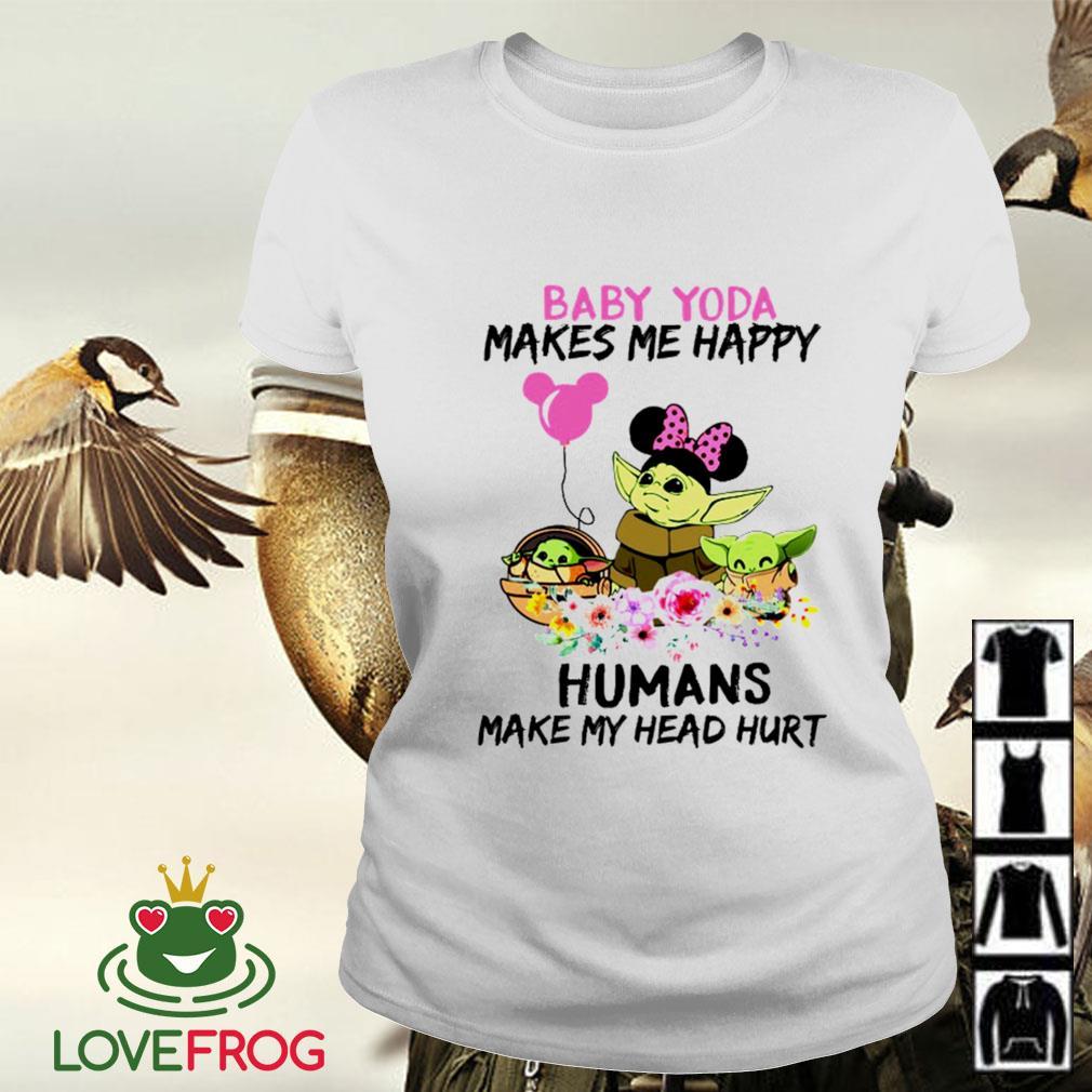 Baby Yoda makes me happy humans make my head hurt Ladies-tee