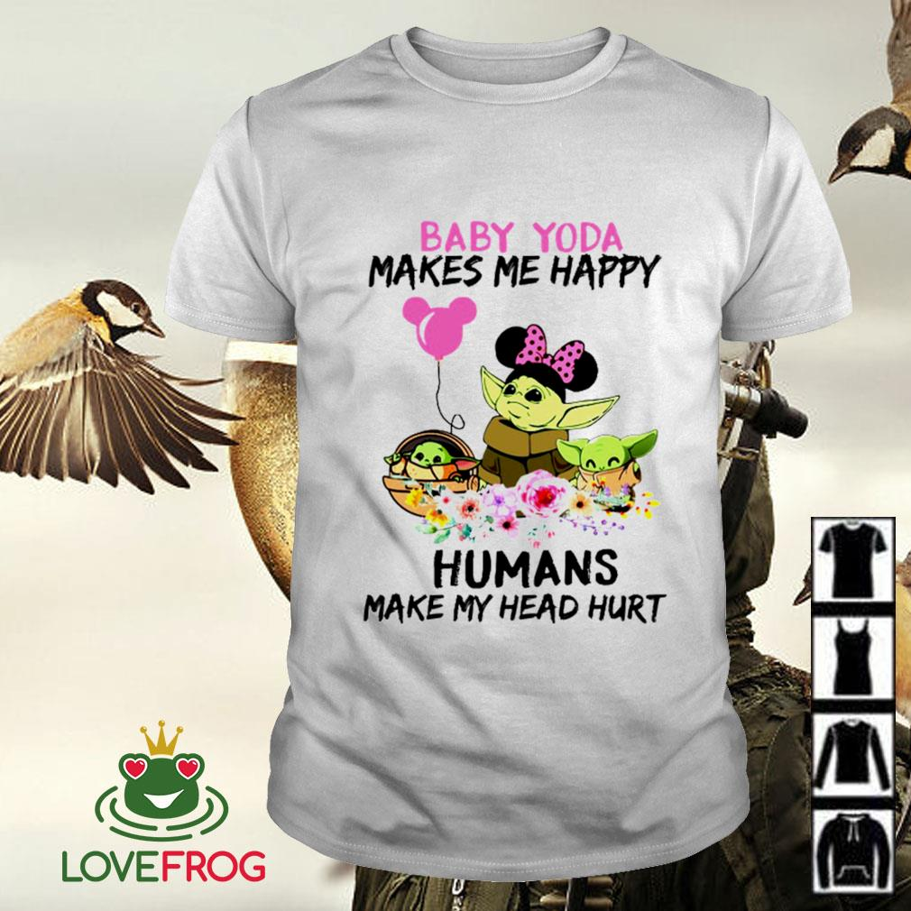 Baby Yoda makes me happy humans make my head hurt shirt