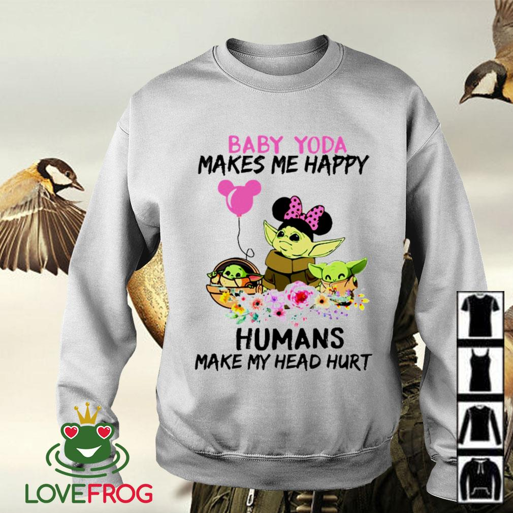 Baby Yoda makes me happy humans make my head hurt Sweater