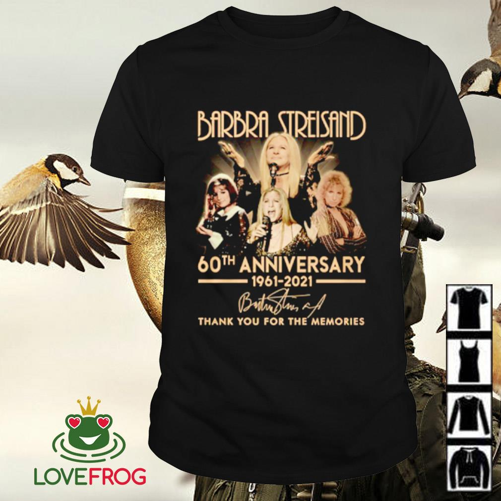 Barbra Streisand 60th anniversary 1961-2021 thank you for the memories signature shirt