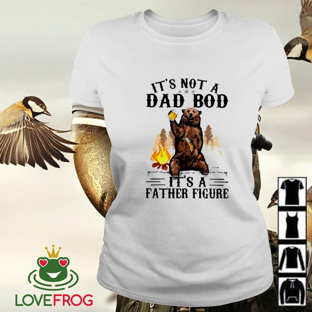 Bear it's not a dad bod it's a father figure Ladies-tee