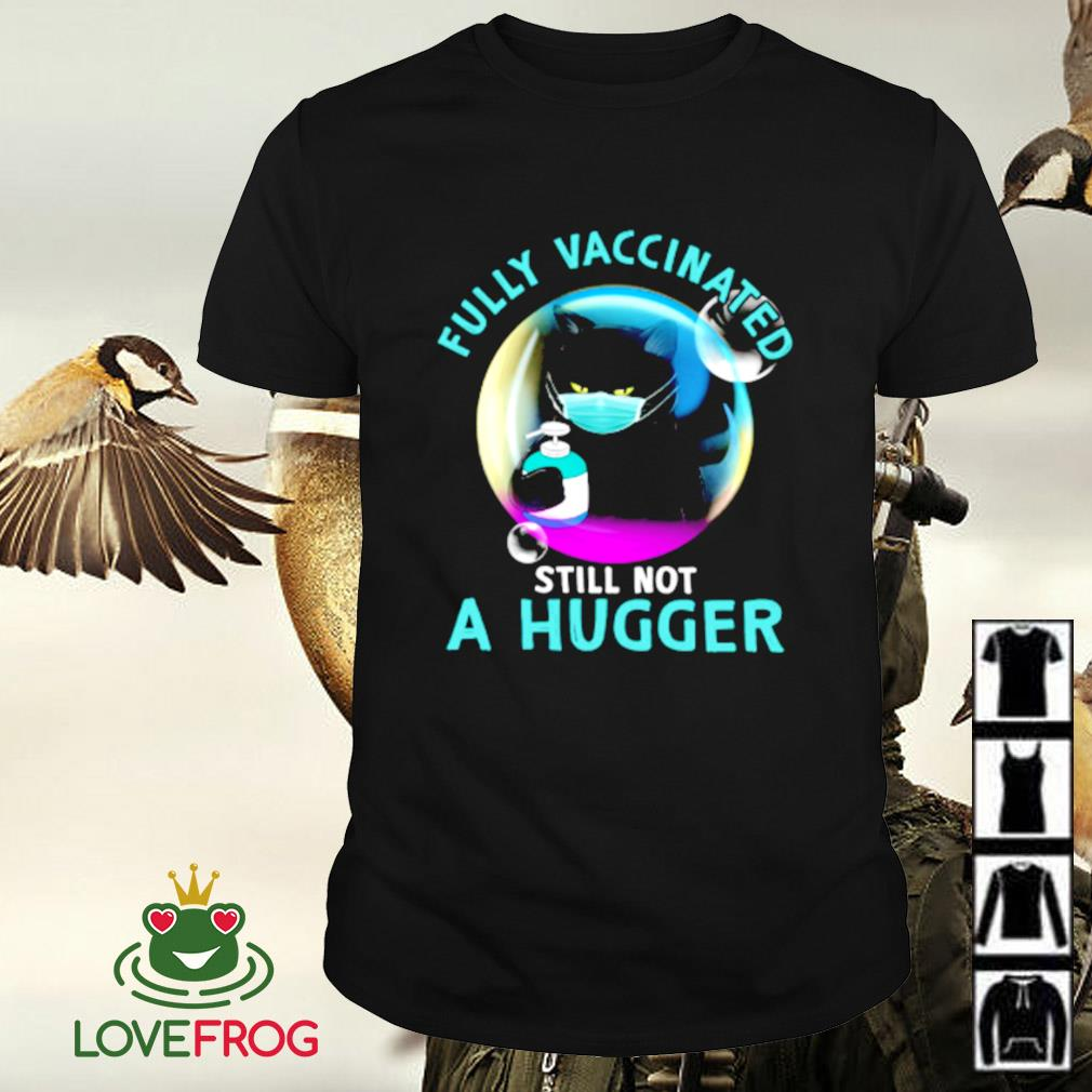 Black cat fully vaccinated still not a hugger shirt