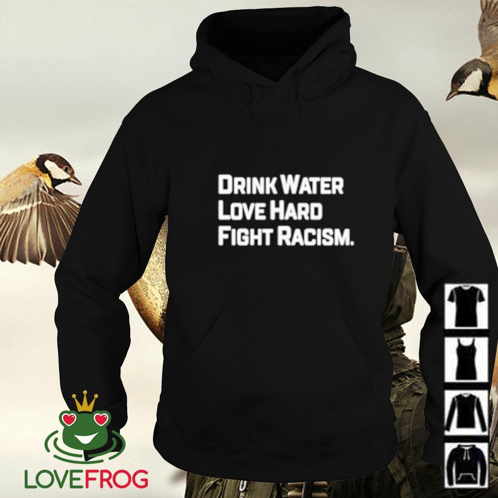 Drink water love hard fight racism Hoodie