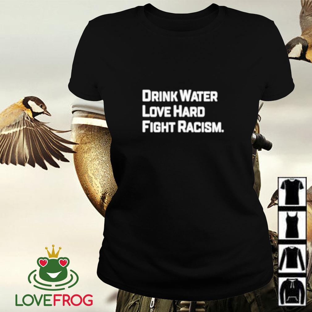 Drink water love hard fight racism Ladies-tee
