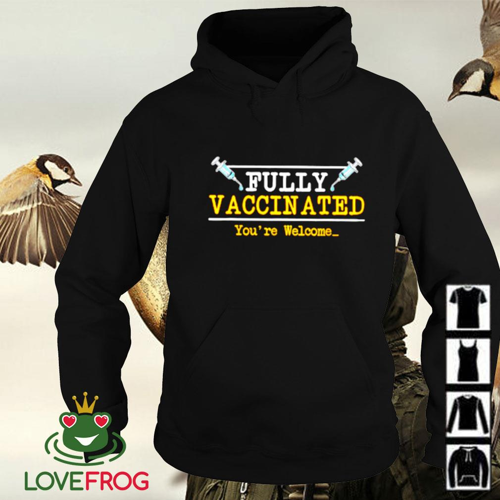 Fully Vaccinated you're welcome Hoodie