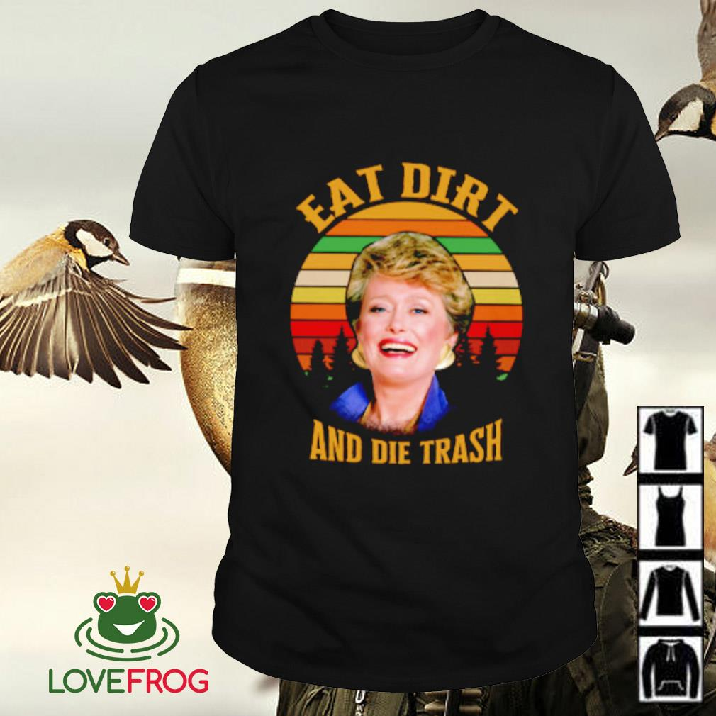 Golden Girls Rue McClanahan eat dirt and die trash vintage shirt