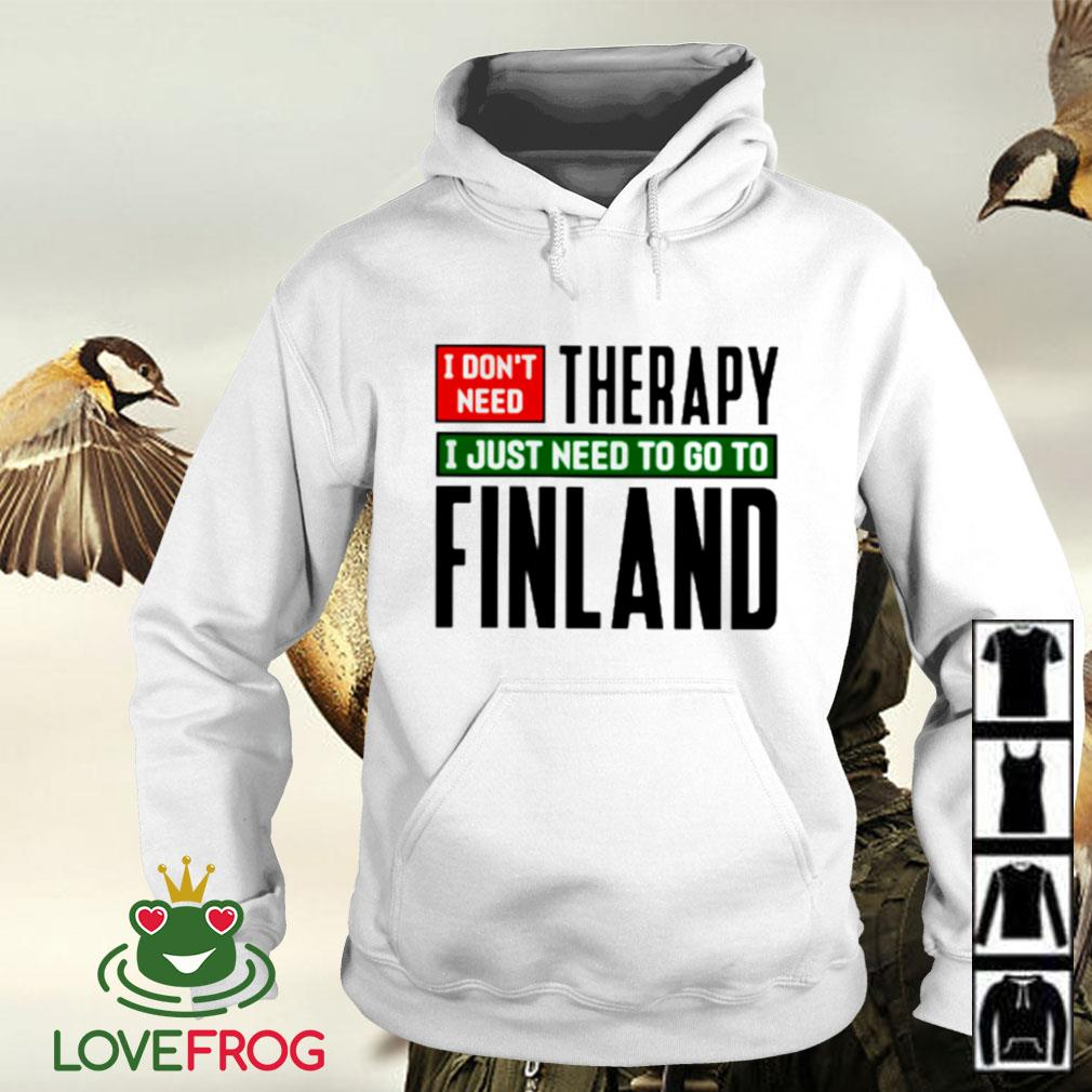 I don't need therapy I just need to go to Finland Hoodie