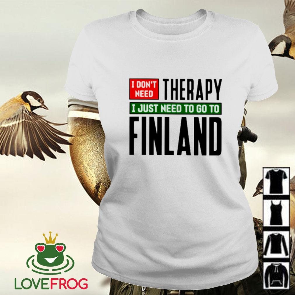 I don't need therapy I just need to go to Finland Ladies-tee