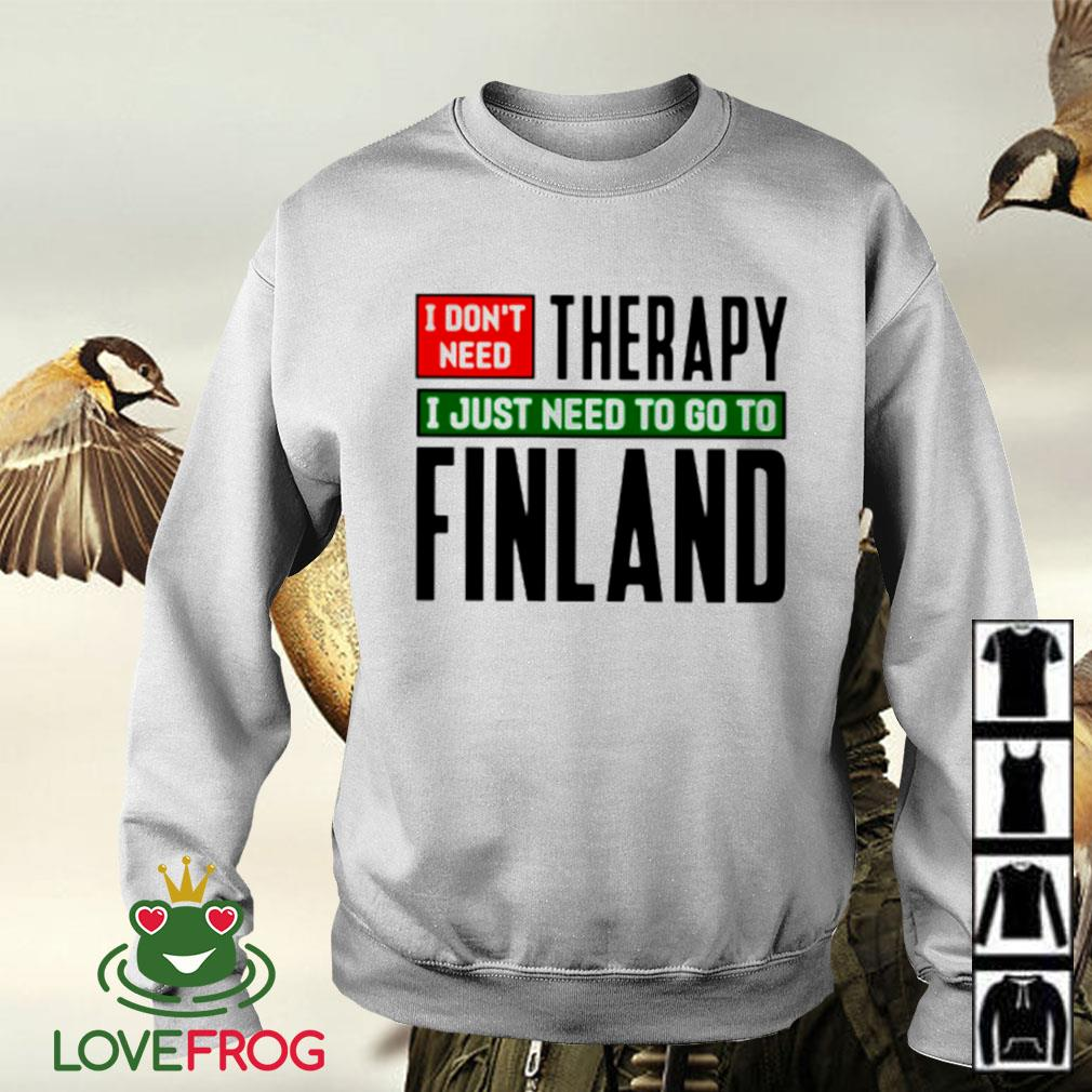 I don't need therapy I just need to go to Finland Sweater