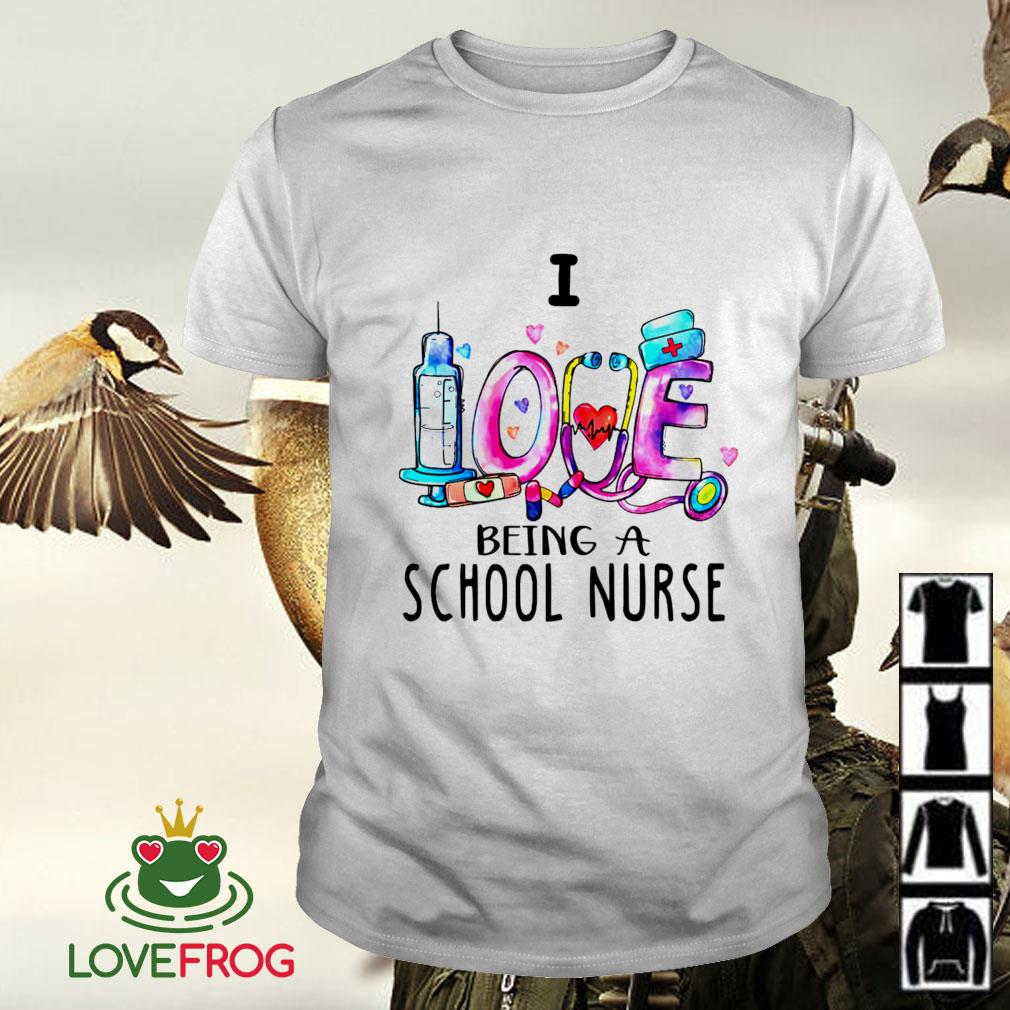 I love being a school nurse shirt