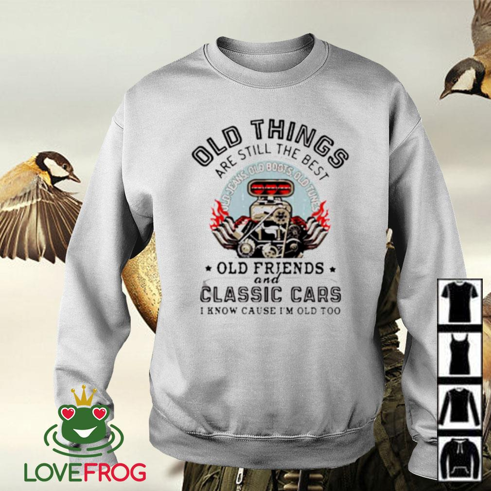 Old things are still the best old friends and classic cars I know cause I'm old too Sweater