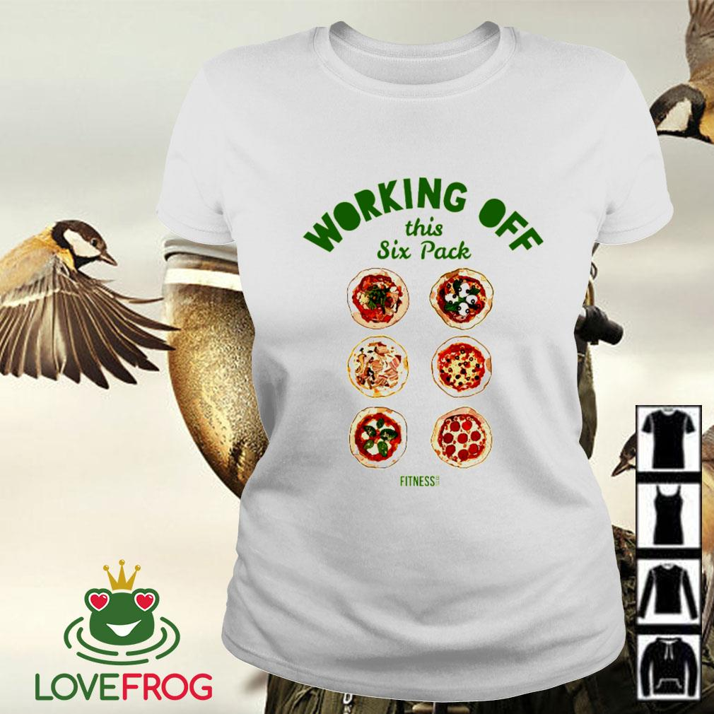 Pizza working off this six pack Ladies-tee
