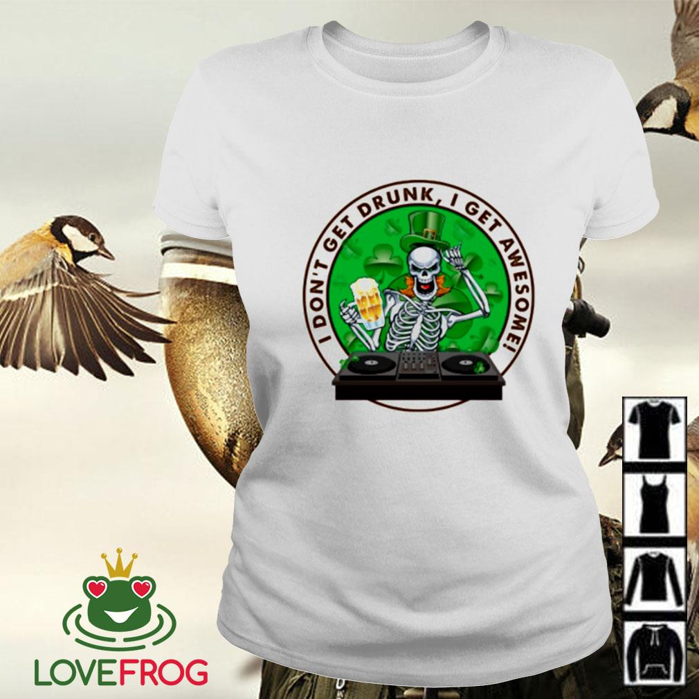 Saint Patrick's Day and DJ I don't get drunk I get awesome Ladies-tee