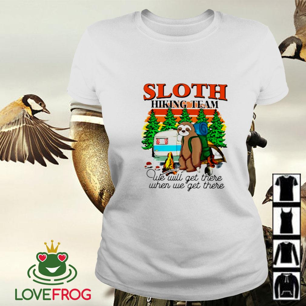 Sloth hiking team we will get there when we get there Ladies-tee
