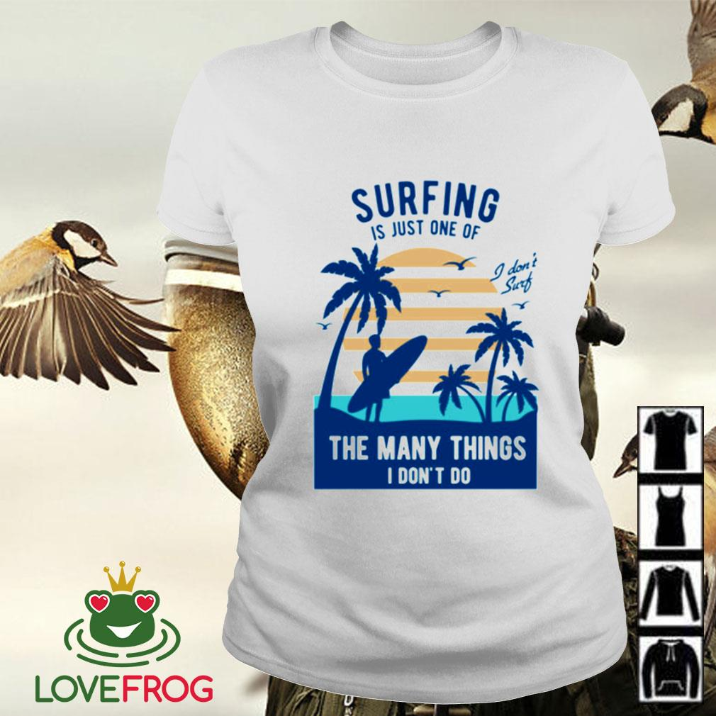 Surfing is just one of the many things I don't do Ladies-tee