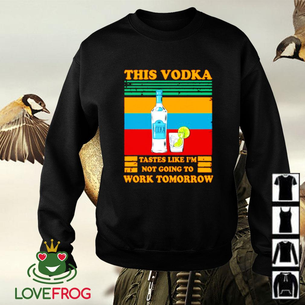 This Vodka tastes like I'm not going to work tomorrow Sweater