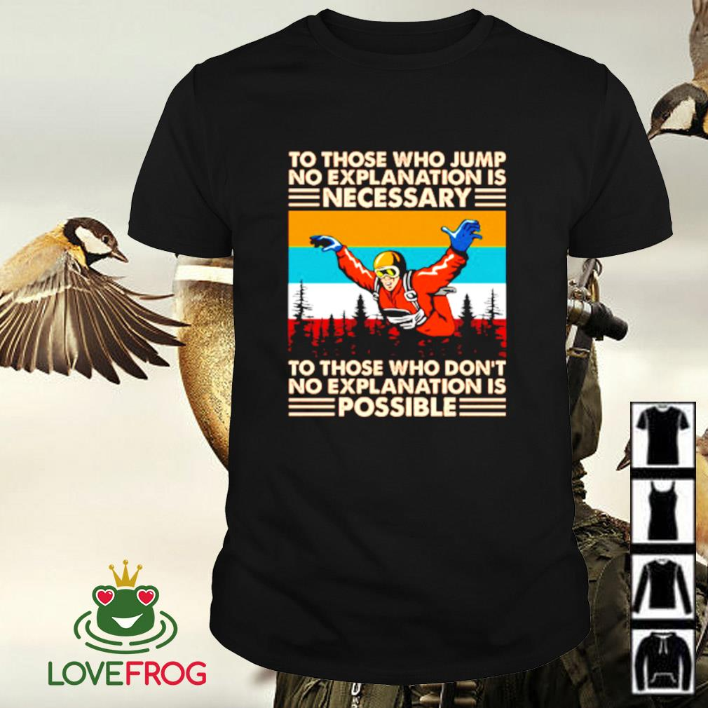 Vintage skydiving to those who jump no explanation is necessary shirt