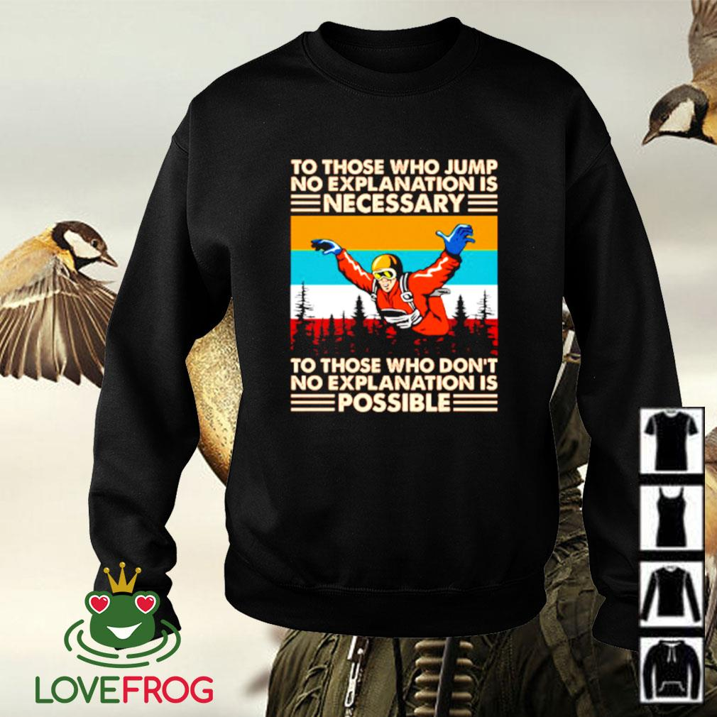 Vintage skydiving to those who jump no explanation is necessary Sweater