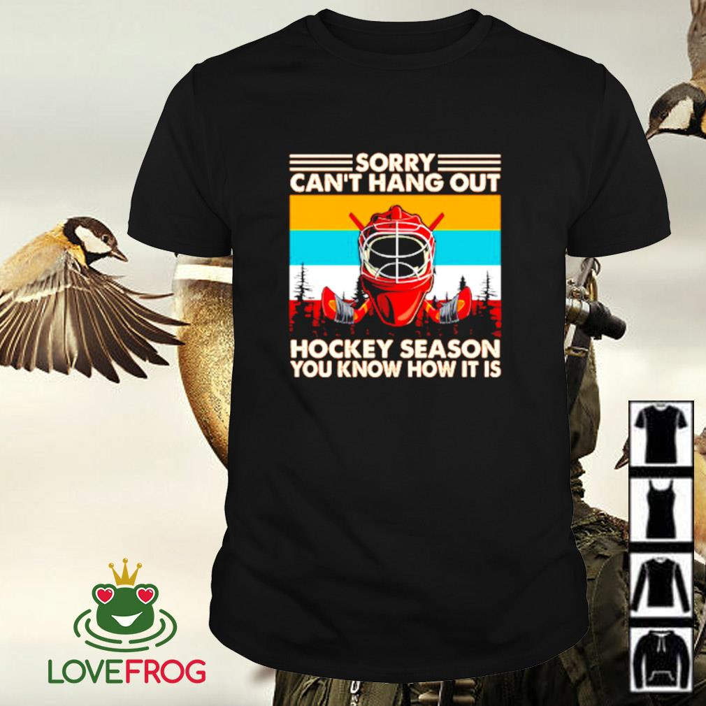 Vintage sorry can't hang out hockey season you know how it is shirt