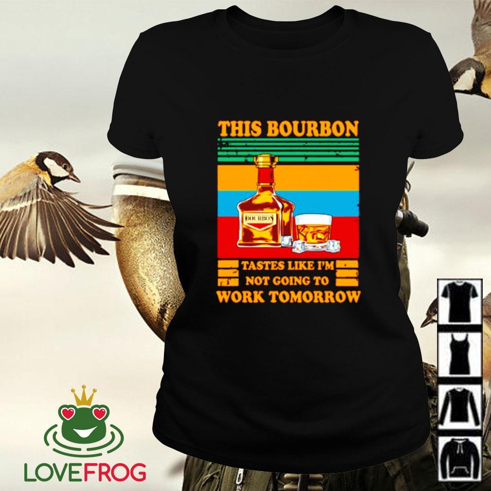 Vintage this bourbon tastes like i'm not going to work tomorrow Ladies-tee