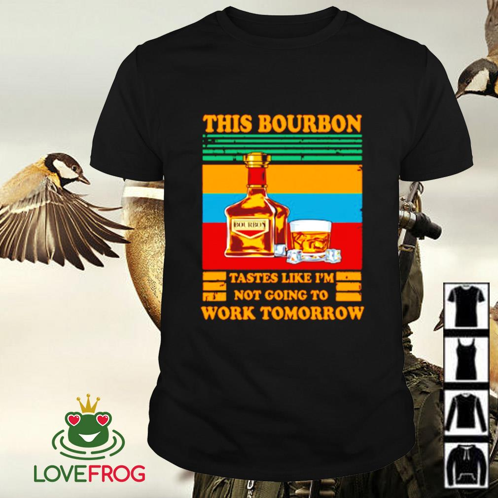 Vintage this bourbon tastes like i'm not going to work tomorrow shirt