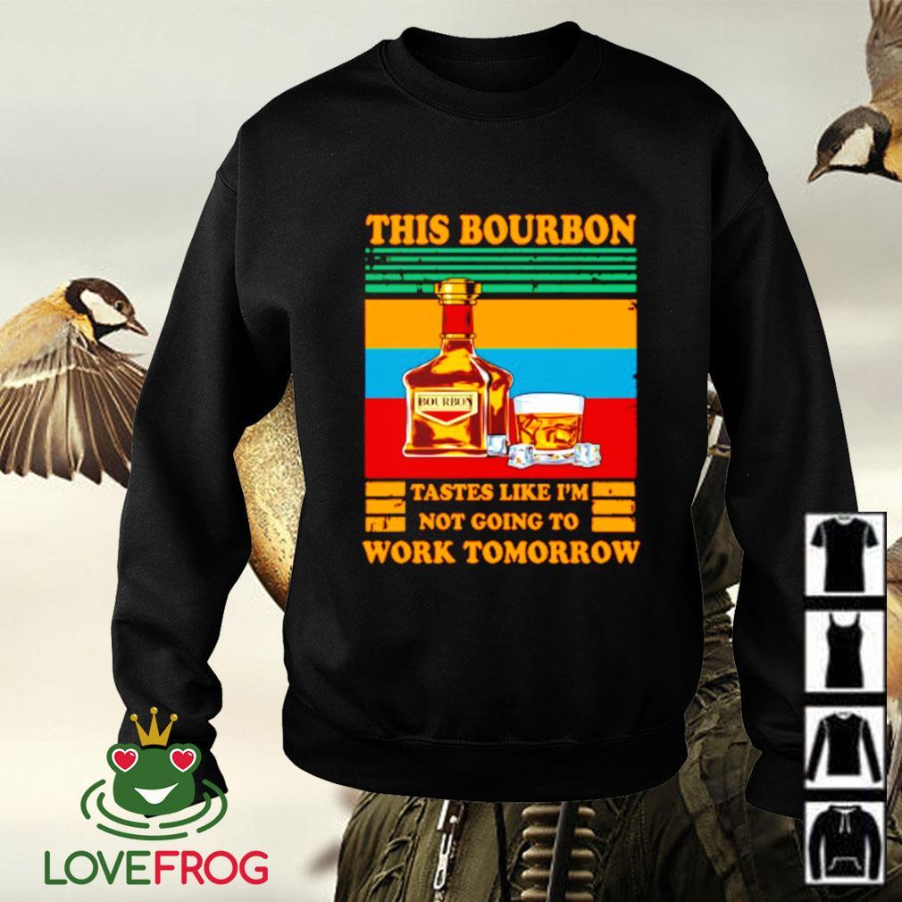 Vintage this bourbon tastes like i'm not going to work tomorrow Sweater