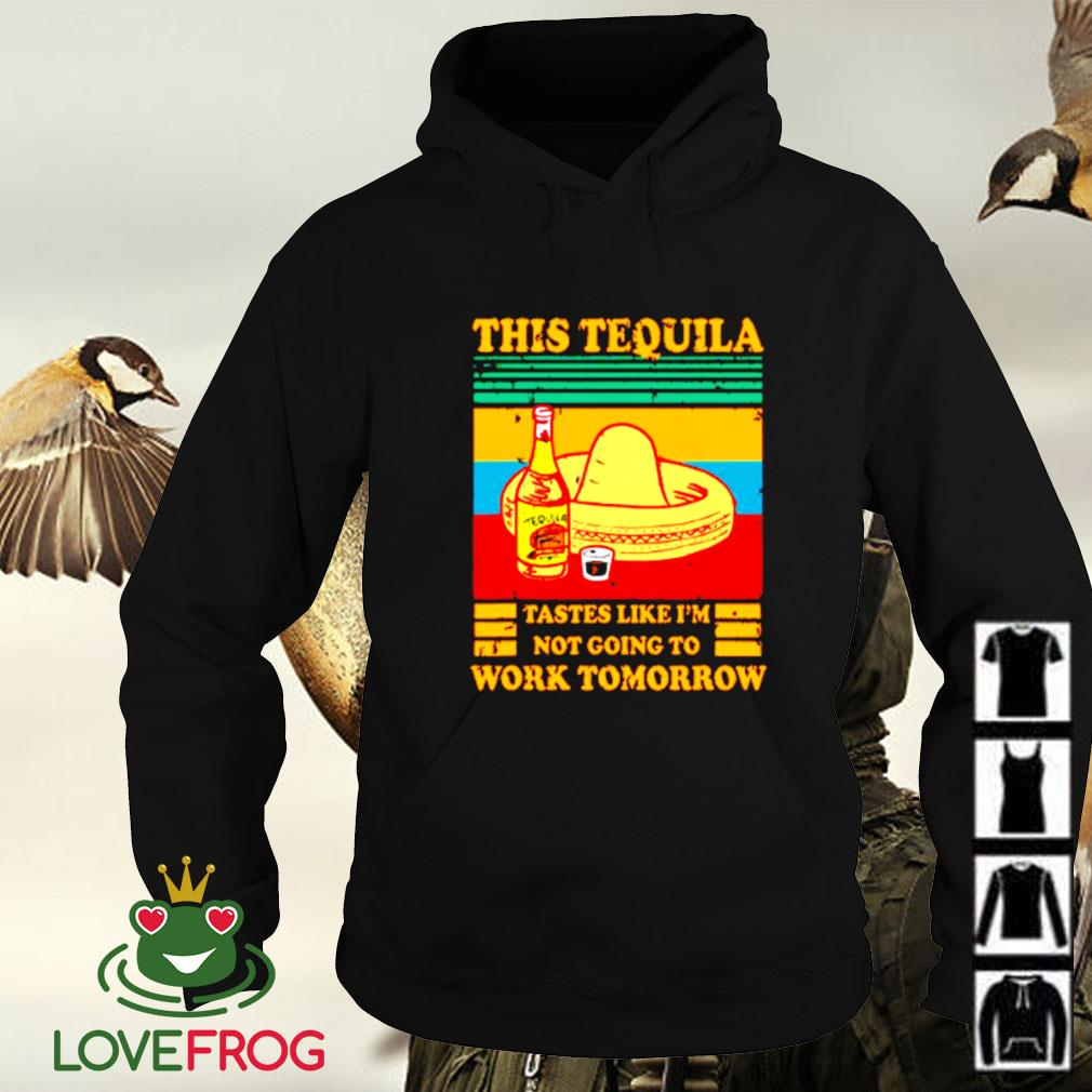 Vintage this Tequila tastes like I'm not going to work tomorrow Hoodie