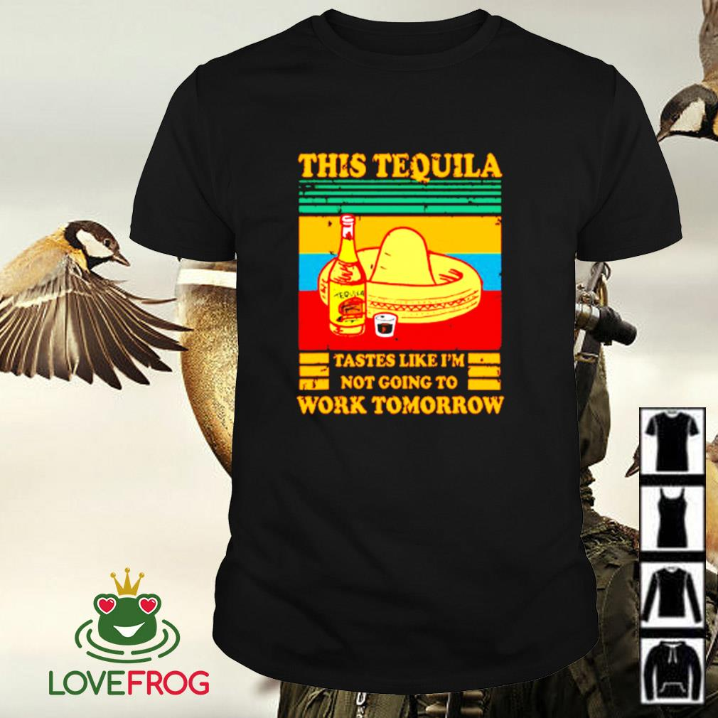 Vintage this Tequila tastes like I'm not going to work tomorrow shirt