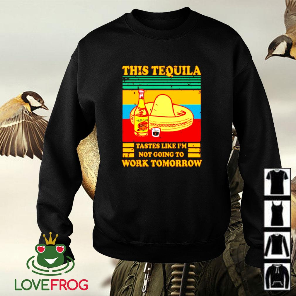 Vintage this Tequila tastes like I'm not going to work tomorrow Sweater