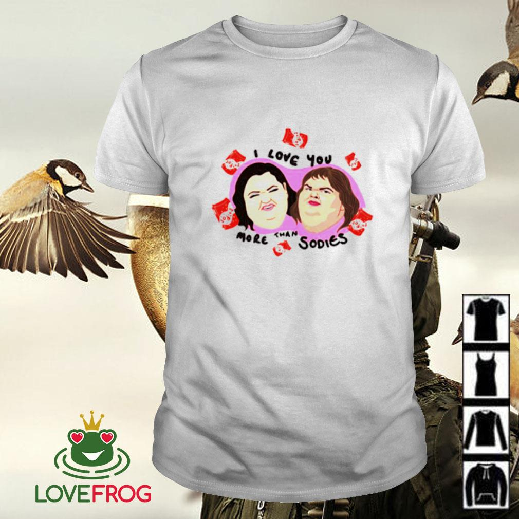 Fat girls I love you more than sodies shirt