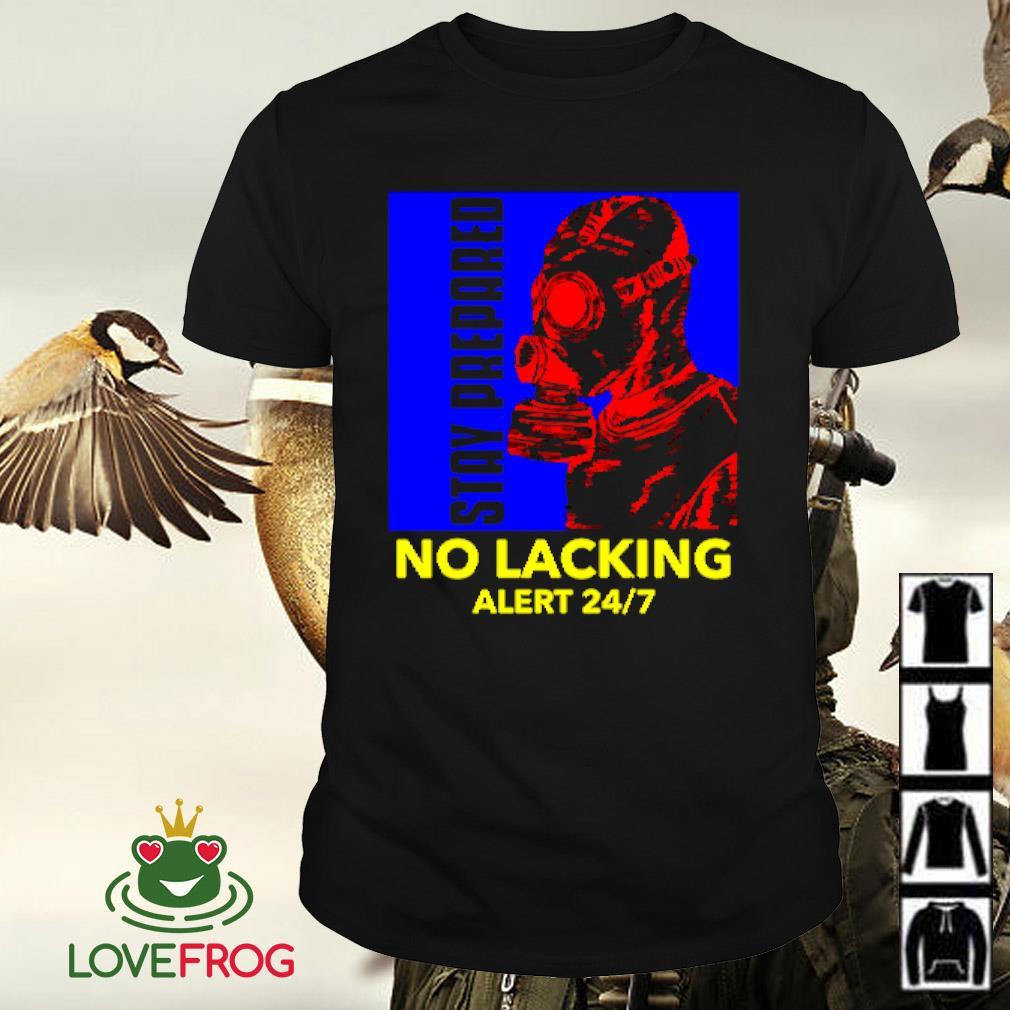 No lacking Alert 24 7 stay prepared shirt
