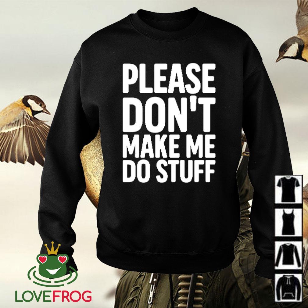 Please don't make me do stuff Sweater