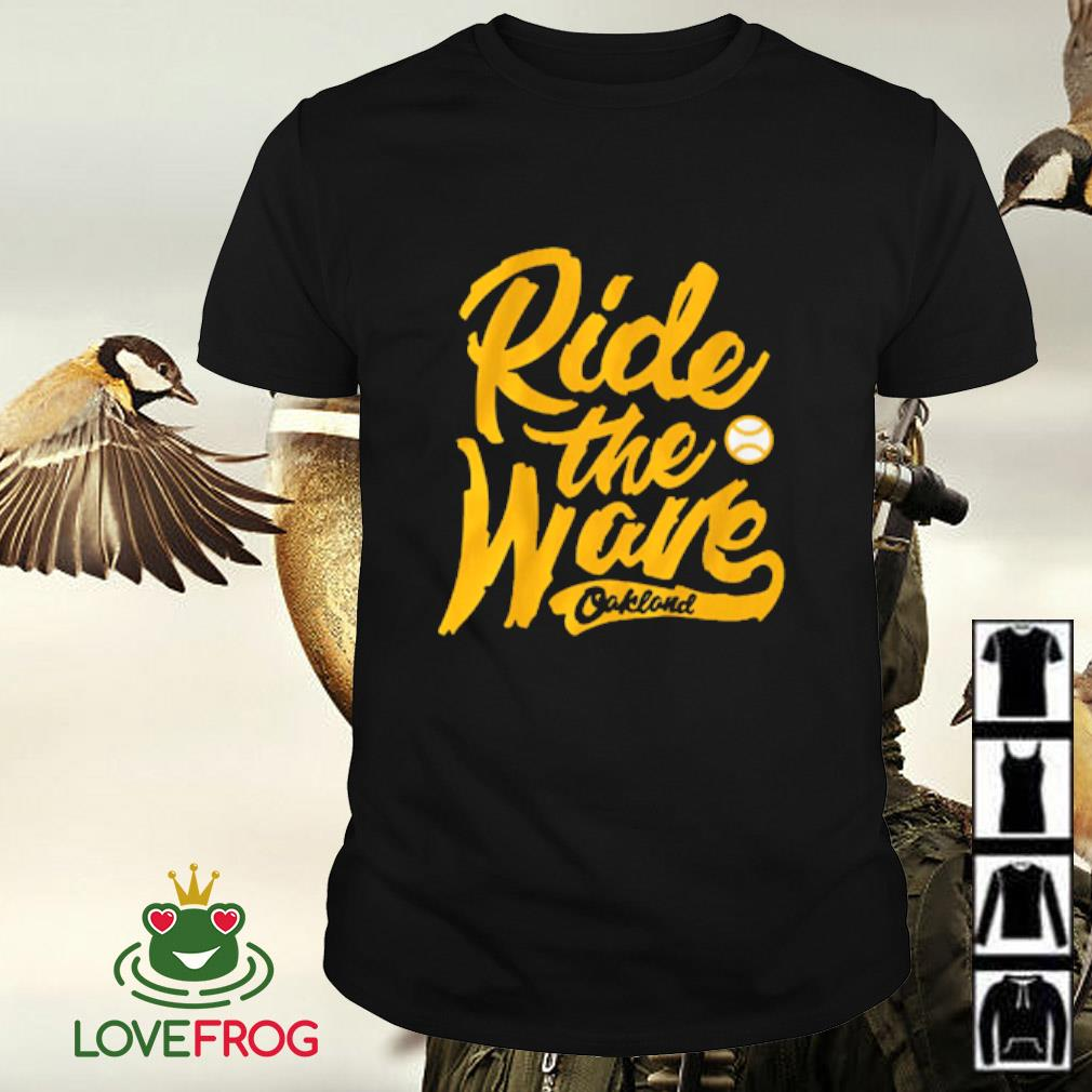 Ride the wave Oakland shirt