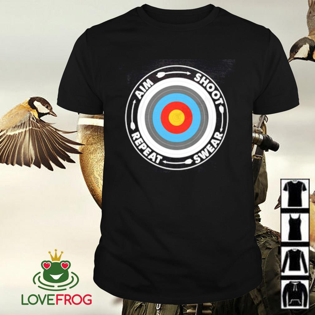 Archery aim shoot swear repeat shirt