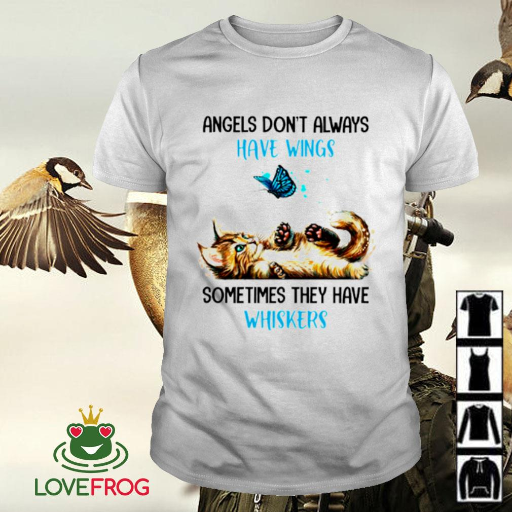Cat angels don't always have wings sometimes they have whiskers shirt