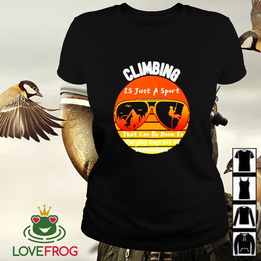 Climbing is just a sport that can be done to varying degrees of extremeness vintage Ladies-tee