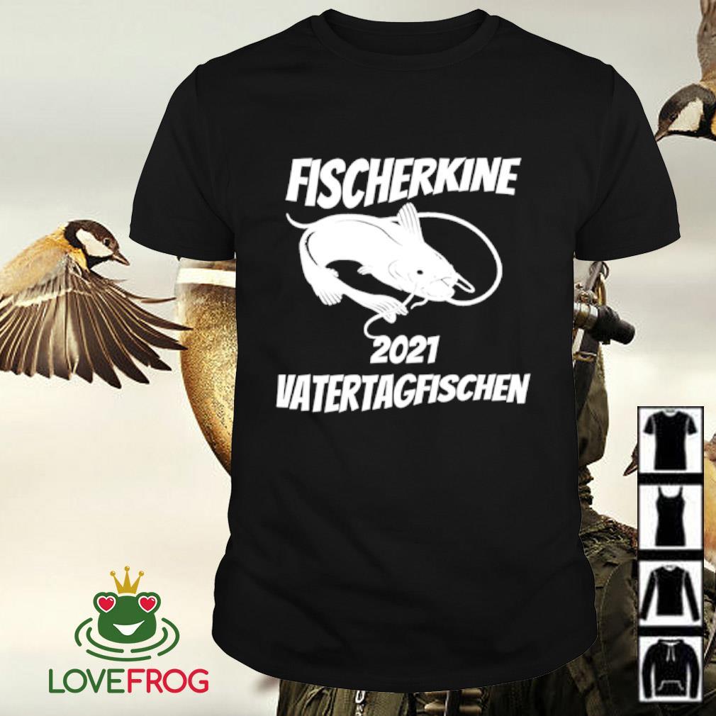 Fishing Fischerkine 2021 vatertagfischen shirt