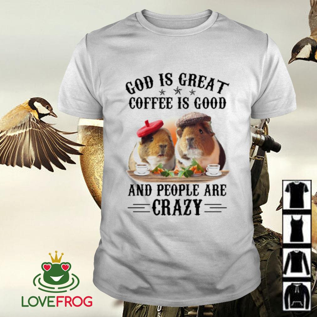Guinea pig God is great coffee is good and people are crazy shirt