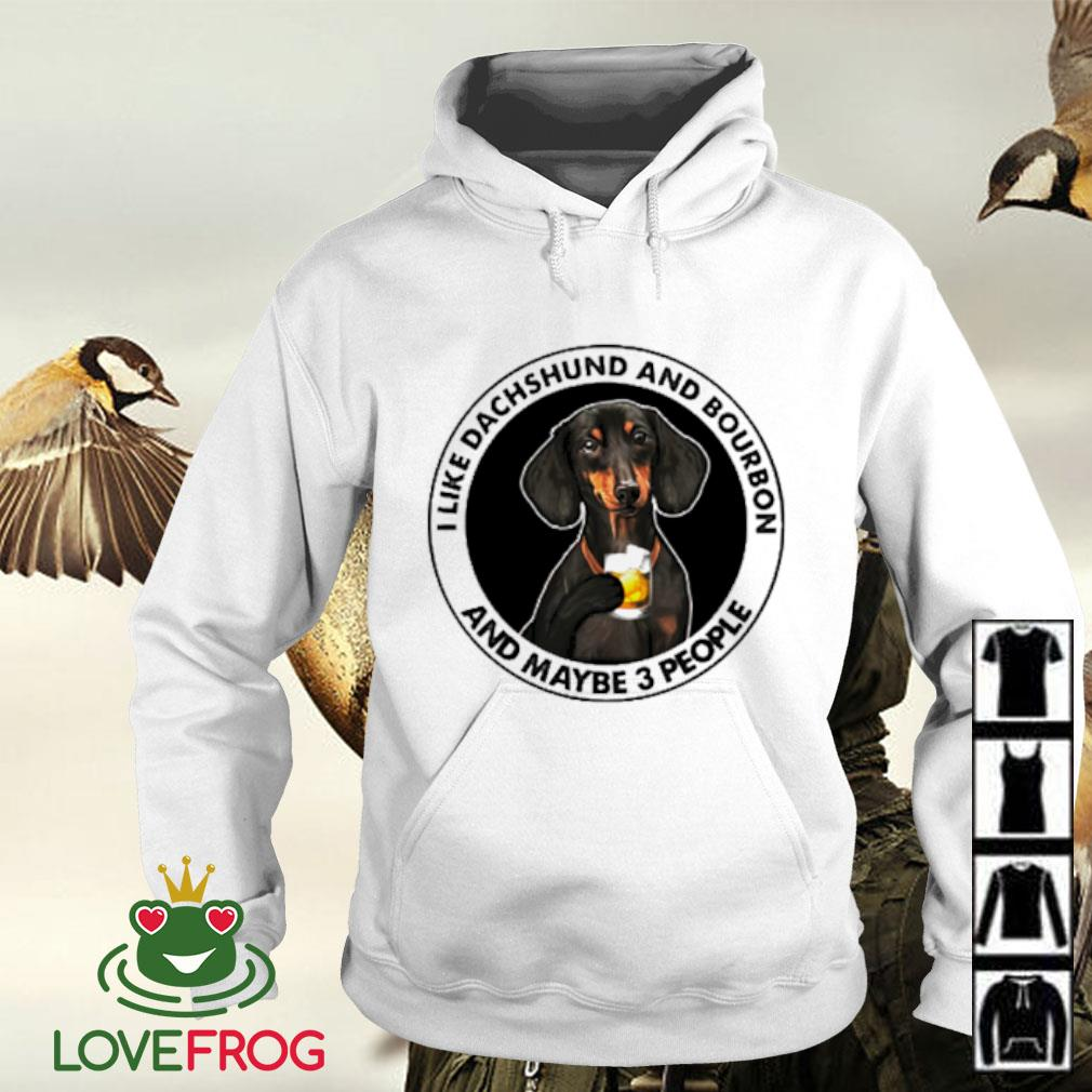 I like Dachshund and bourbon and maybe 3 people Hoodie