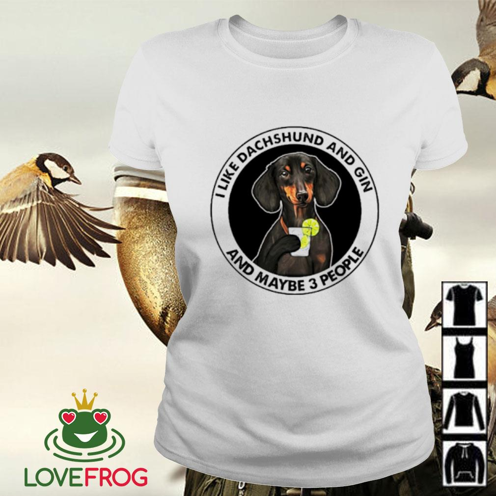 I like Dachshund and gin and maybe 3 people Ladies-tee