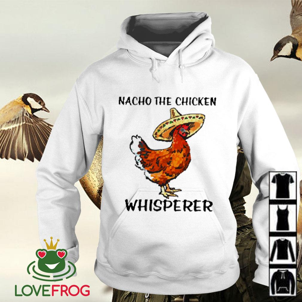 Nacho the chicken whisperer Hoodie