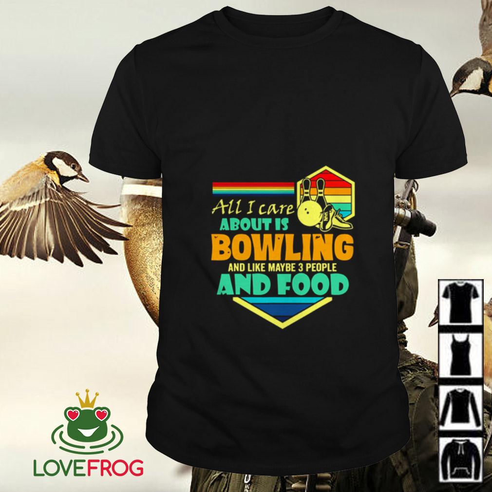 All I care about is bowling and like maybe 3 people and food retro shirt