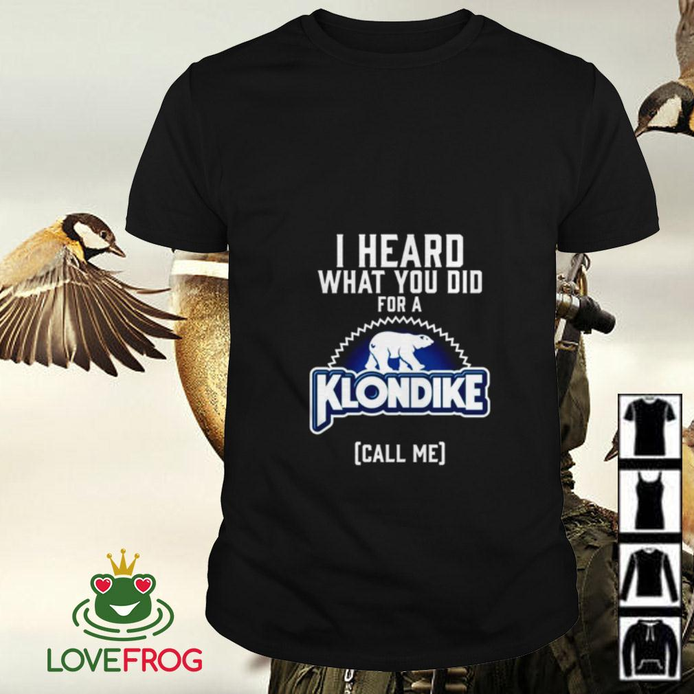 I heard what you do for a Klondike call me shirt