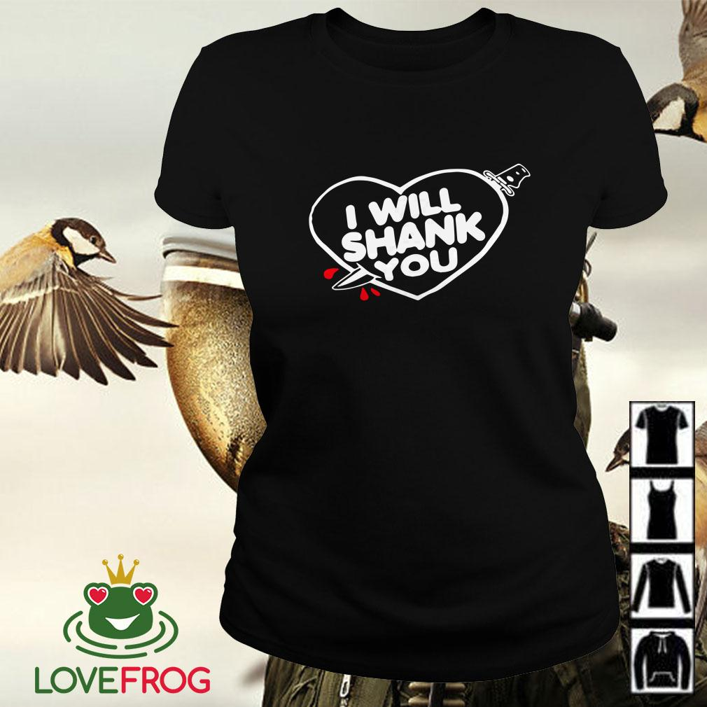 I will shank you heart Ladies tee