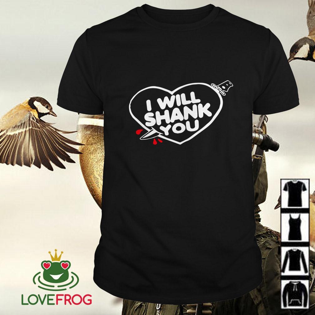 I will shank you heart shirt