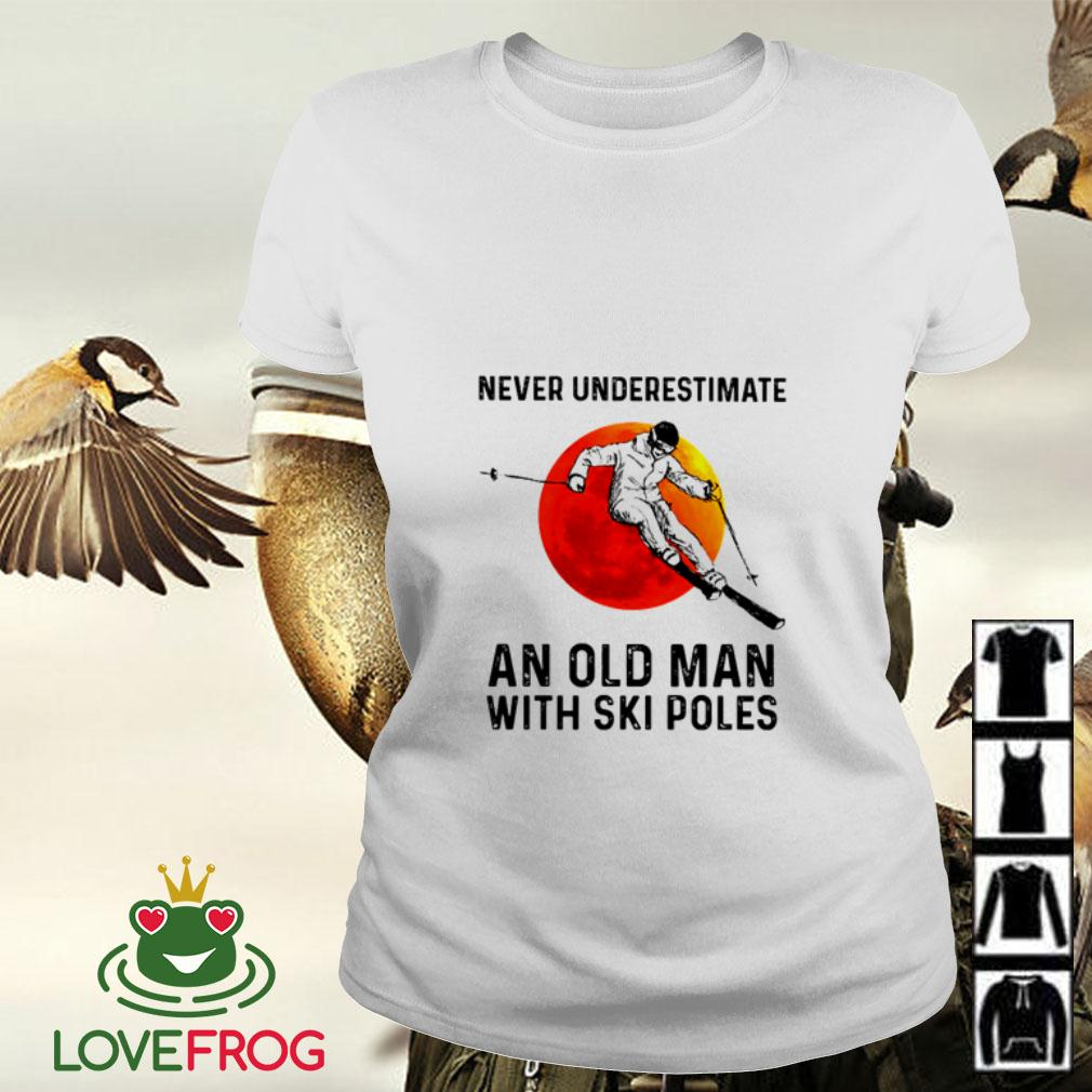 Never underestimate an old man with Ski poles sunset Ladies tee