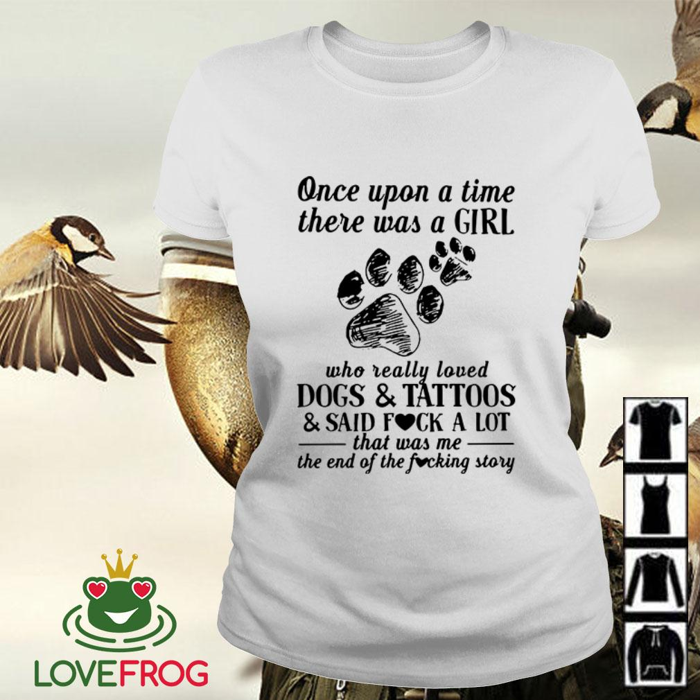 Once upon a time there was a girl who really loved dogs tattoos Ladies tee