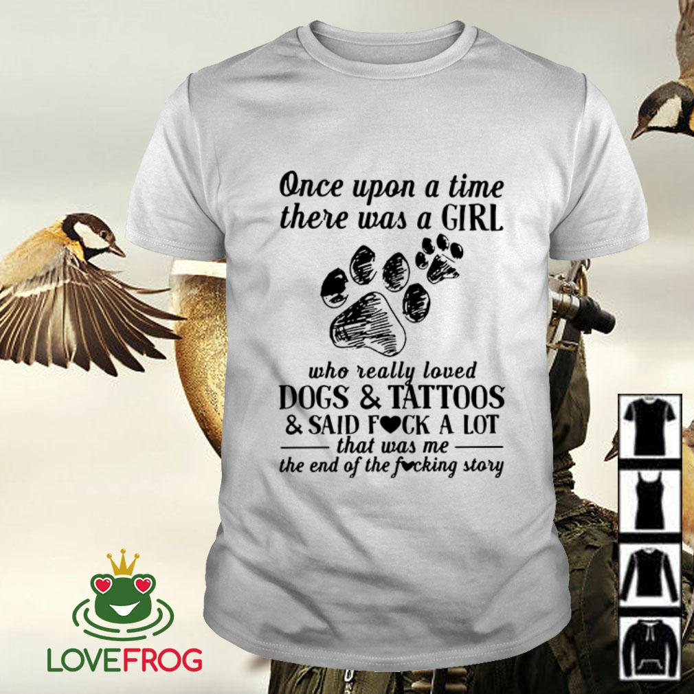 Once upon a time there was a girl who really loved dogs tattoos shirt