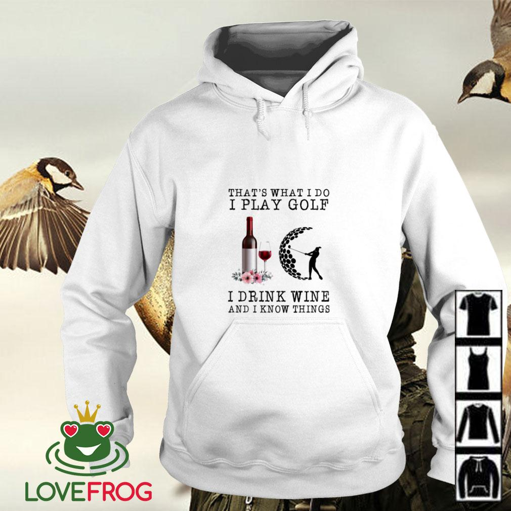 That's what I do I play golf I drink wine and I know things Hoodie